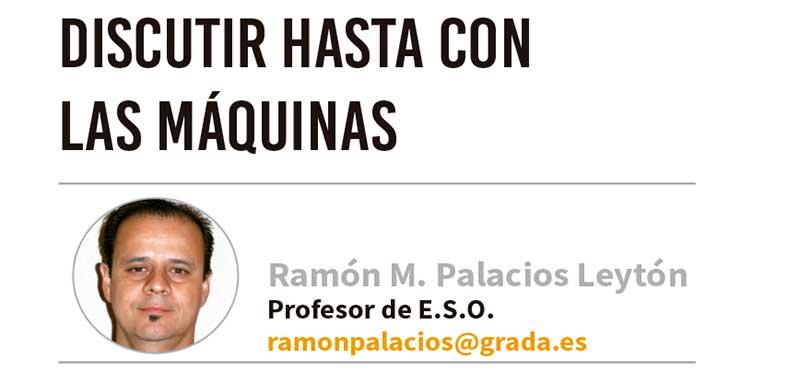 Discutir hasta con las máquinas. Grada 125. Ramón Palacios