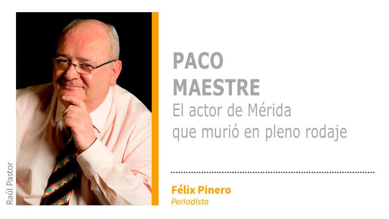 Paco Maestre, el actor de Mérida que murió en pleno rodaje