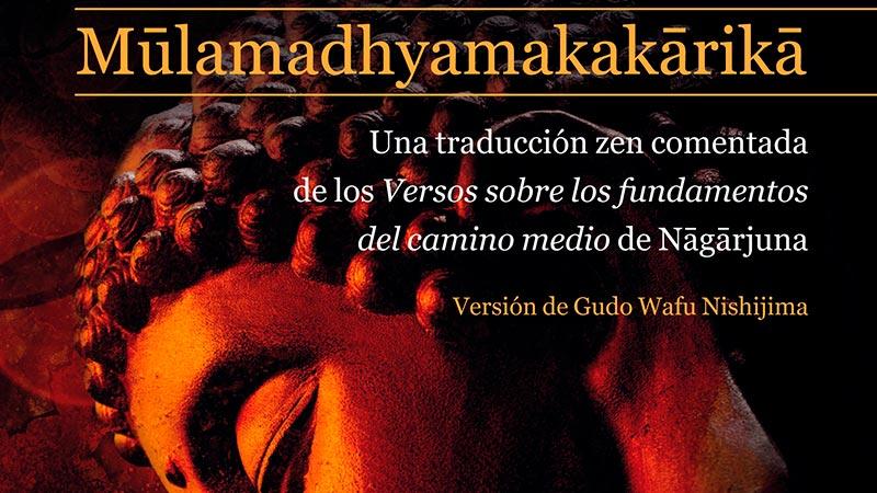 La editorial Sirio y Pedro Piquero publican un texto fundamental del budismo, el Mulamadhyamakakarika de Nagarjuna, en versión de Gudo Wafu Nishijima