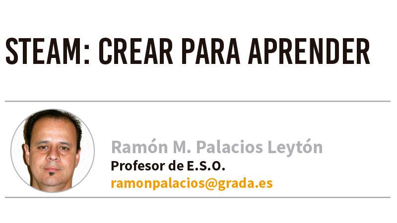 STEAM: crear para aprender. Grada 134. Ramón Palacios